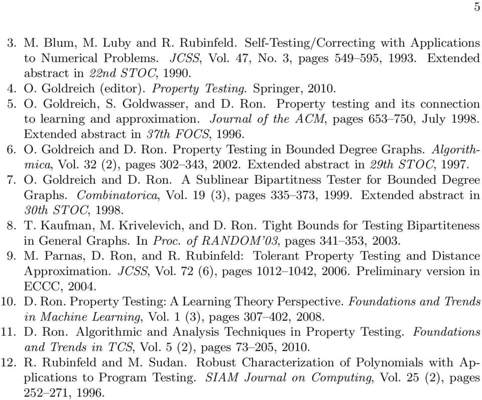 Journal of the ACM, pages 653 750, July 1998. Extended abstract in 37th FOCS, 1996. 6. O. Goldreich and D. Ron. Property Testing in Bounded Degree Graphs. Algorithmica, Vol.