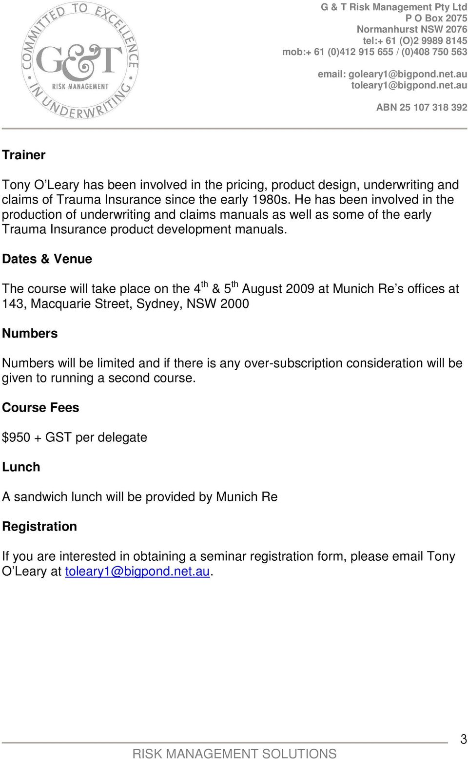 Dates & Venue The course will take place on the 4 th & 5 th August 2009 at Munich Re s offices at 143, Macquarie Street, Sydney, NSW 2000 Numbers Numbers will be limited and if there is