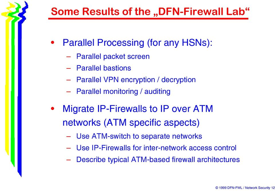 networks (ATM specific aspects) Use ATM-switch to separate networks Use IP-Firewalls for