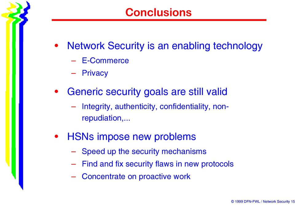 .. HSNs impose new problems Speed up the security mechanisms Find and fix security