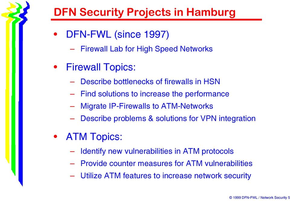 solutions for VPN integration ATM Topics: Identify new vulnerabilities in ATM protocols Provide counter