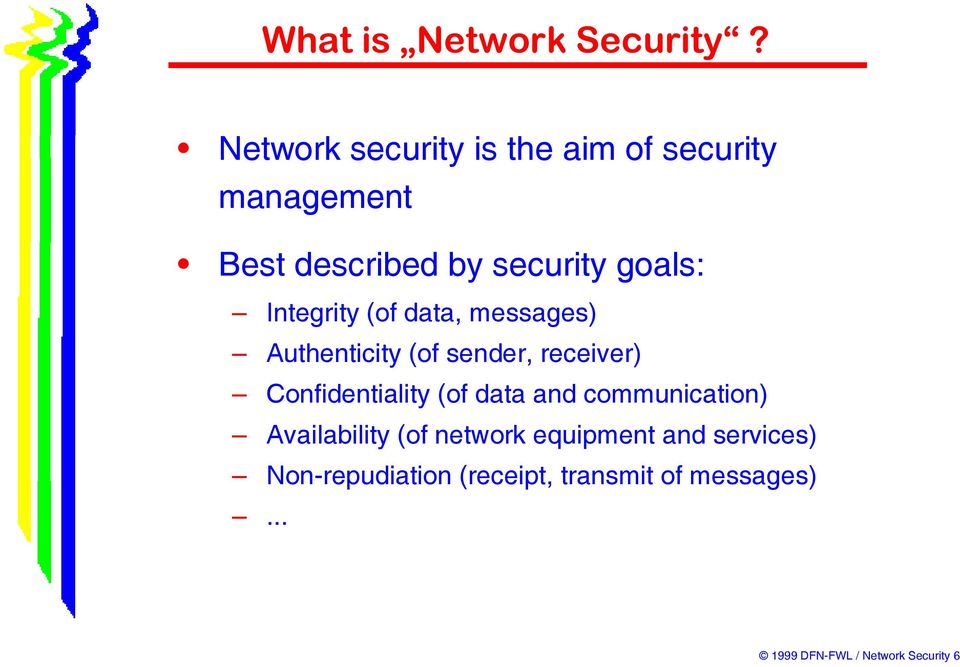 Confidentiality (of data and communication) Availability (of network equipment