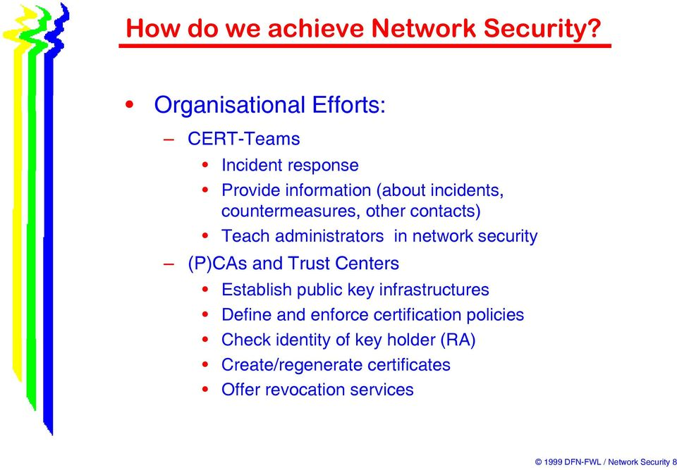 Establish public key infrastructures Define and enforce certification policies Check identity of
