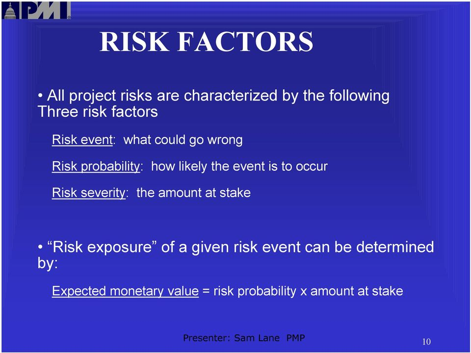 is to occur Risk severity: the amount at stake Risk exposure of a given risk