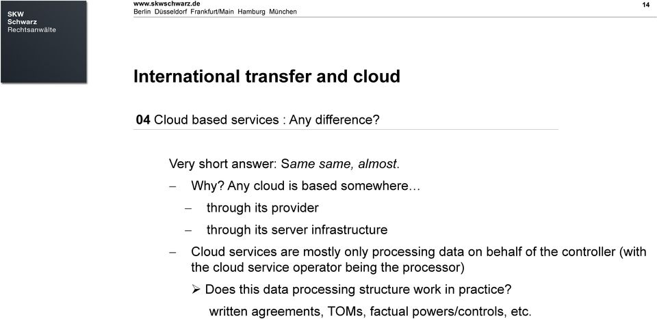 14 International transfer and cloud 04 Cloud based services : Any difference? Very short answer: Same same, almost. Why?