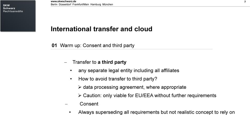 oder ähnliches 7 7 International transfer and cloud 01 Warm up: Consent and third party Transfer to a third party any separate legal