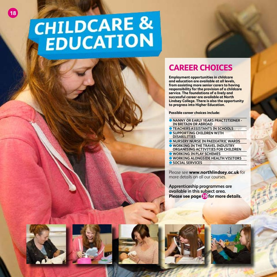Possible career choices include: znanny OR EARLY YEARS PRACTITIONER - IN BRITAIN OR ABROAD zteachers ASSISTANTS IN SCHOOLS zsupporting CHILDREN WITH DISABILITIES znursery NURSE IN PAEDIATRIC WARDS