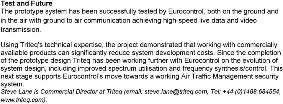 Since the completion of the prototype design Triteq has been working further with Eurocontrol on the evolution of system design, including improved spectrum utilisation and frequency