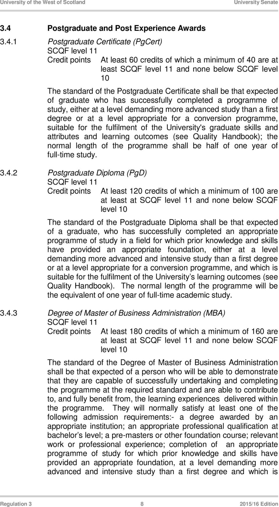 level appropriate for a conversion programme, suitable for the fulfilment of the University's graduate skills and attributes and learning outcomes (see Quality Handbook); the normal length of the