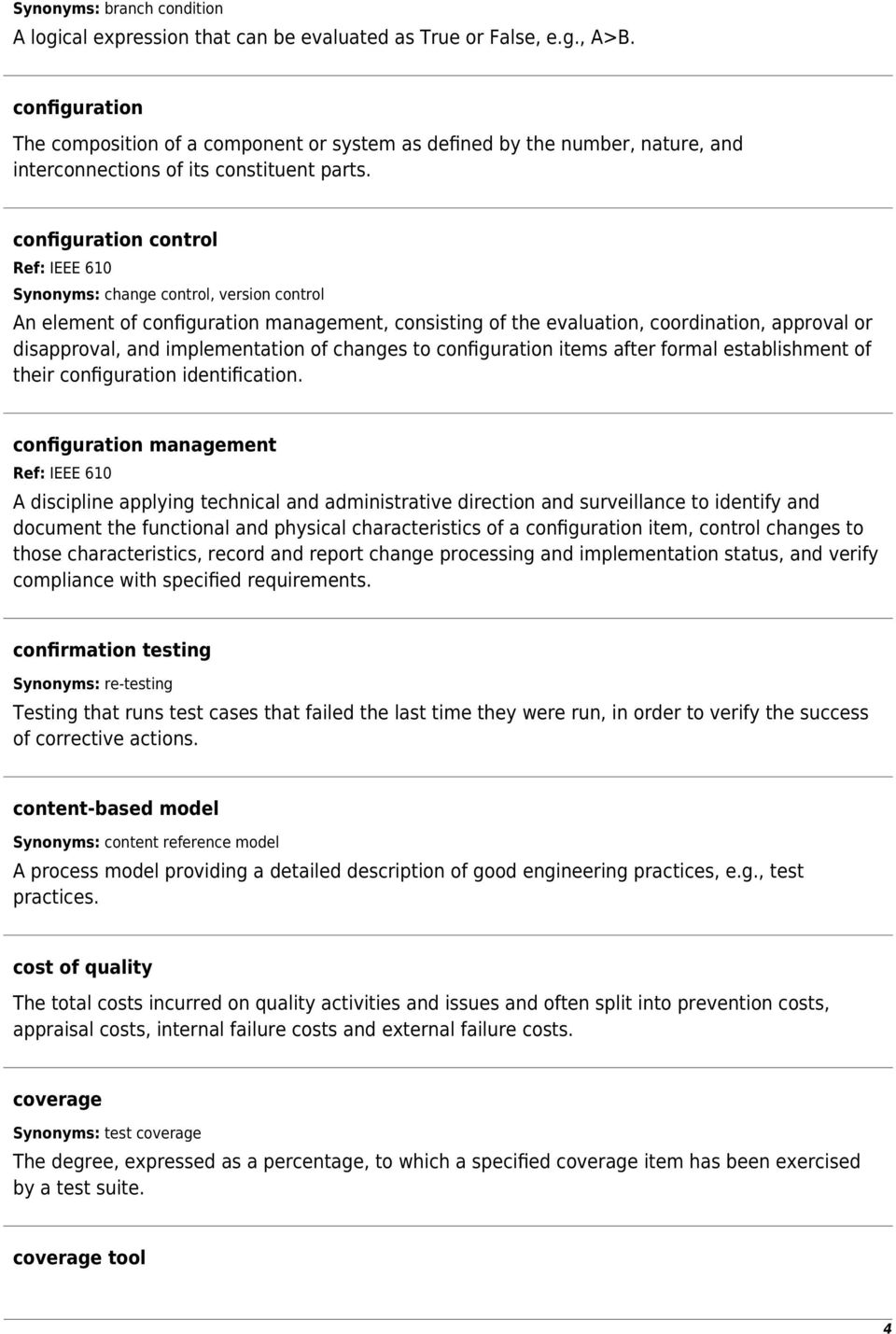 configuration control Ref: IEEE 610 Synonyms: change control, version control An element of configuration management, consisting of the evaluation, coordination, approval or disapproval, and