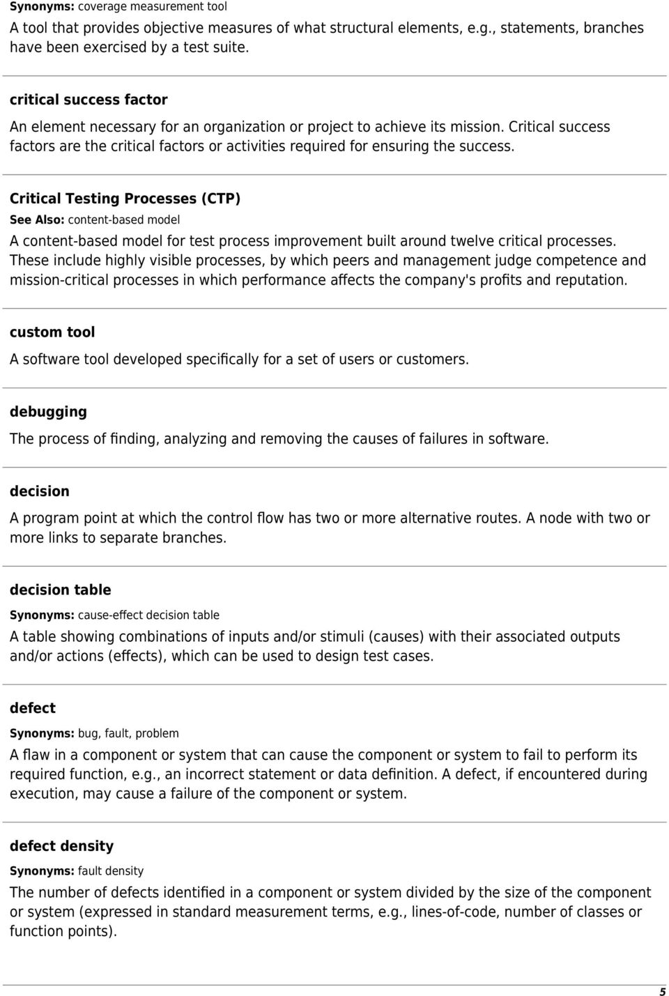 Critical Testing Processes (CTP) See Also: content-based model A content-based model for test process improvement built around twelve critical processes.