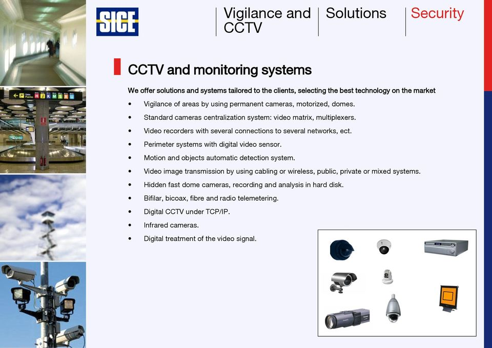 Perimeter systems with digital video sensor. Motion and objects automatic detection system. Video image transmission by using cabling or wireless, public, private or mixed systems.