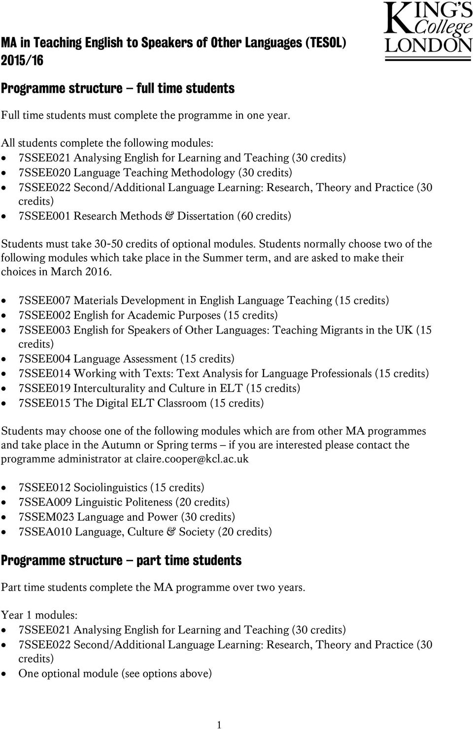 Learning: Research, Theory and Practice (30 credits) 7SSEE001 Research Methods & Dissertation (60 credits) Students must take 30-50 credits of optional modules.