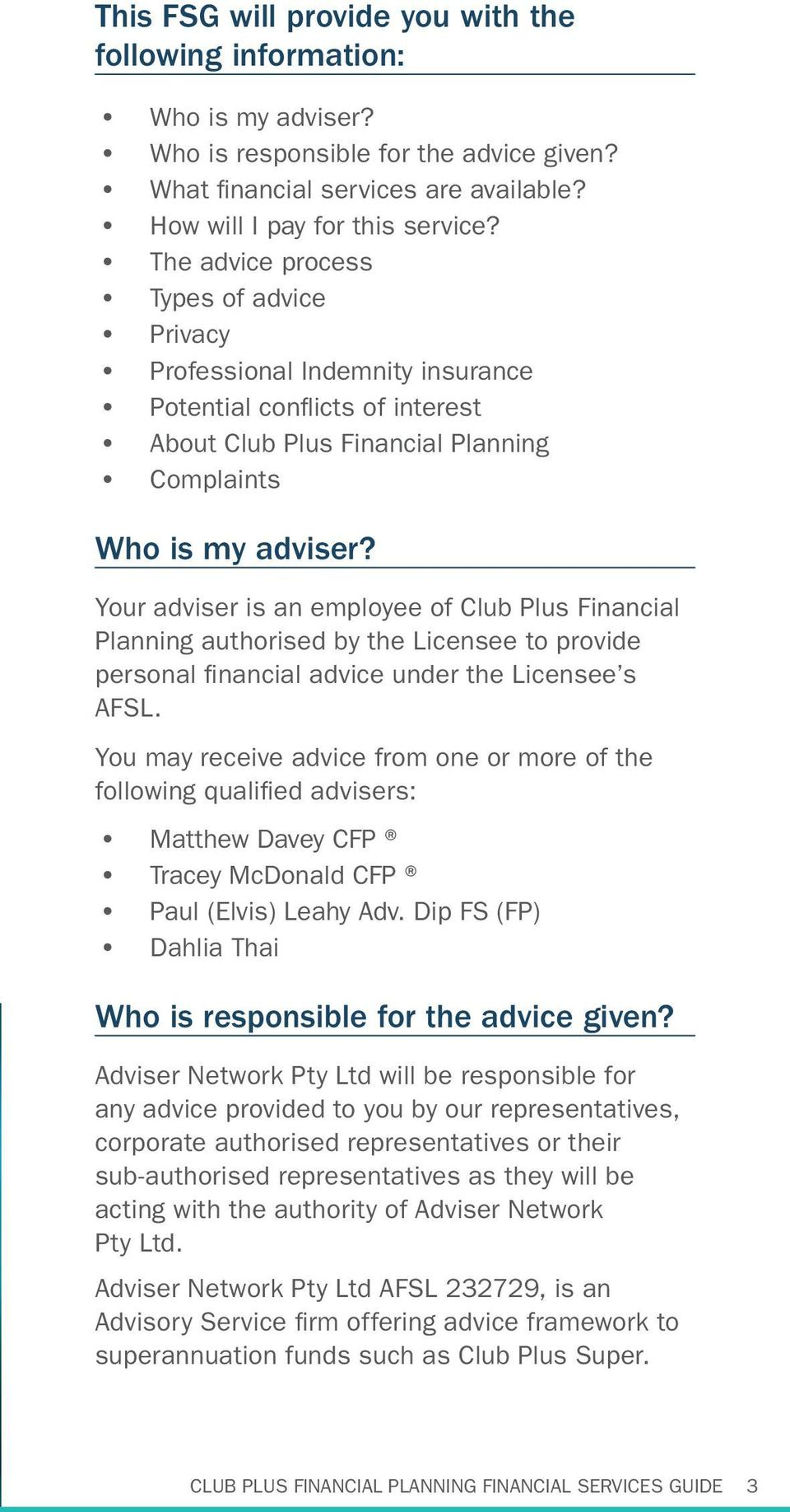 Your adviser is an employee of Club Plus Financial Planning authorised by the Licensee to provide personal financial advice under the Licensee s AFSL.