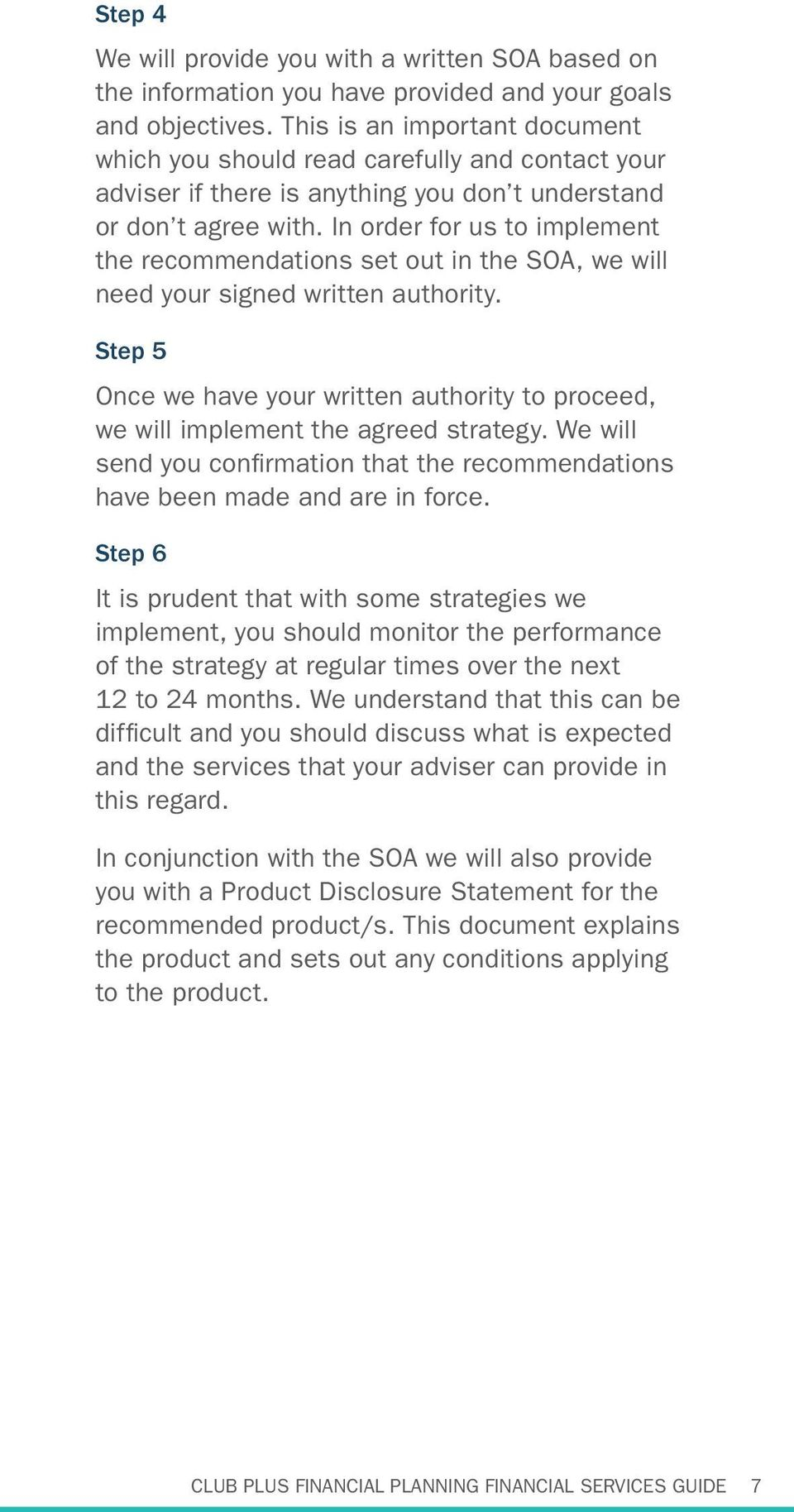 In order for us to implement the recommendations set out in the SOA, we will need your signed written authority.