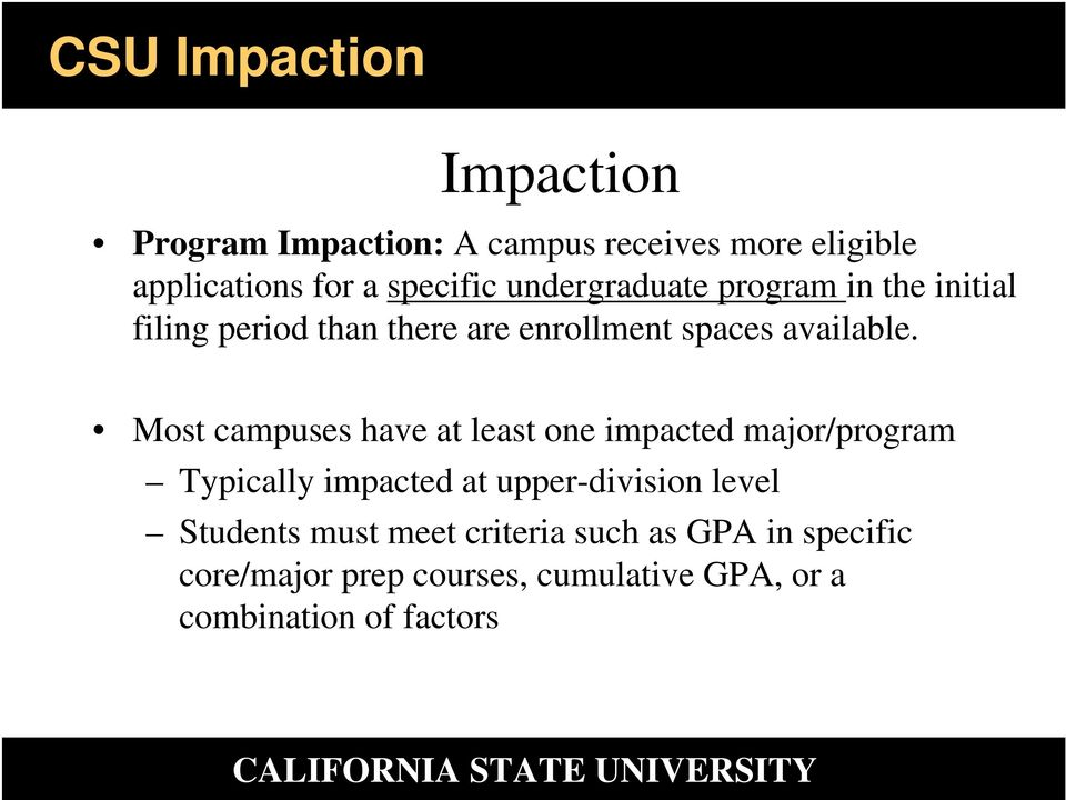 Most campuses have at least one impacted major/program Typically impacted at upper-division level