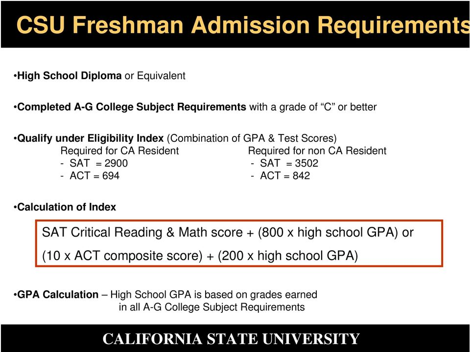 2900 - SAT = 3502 - ACT = 694 - ACT = 842 Calculation of Index SAT Critical Reading & Math score + (800 x high school GPA) or (10 x ACT