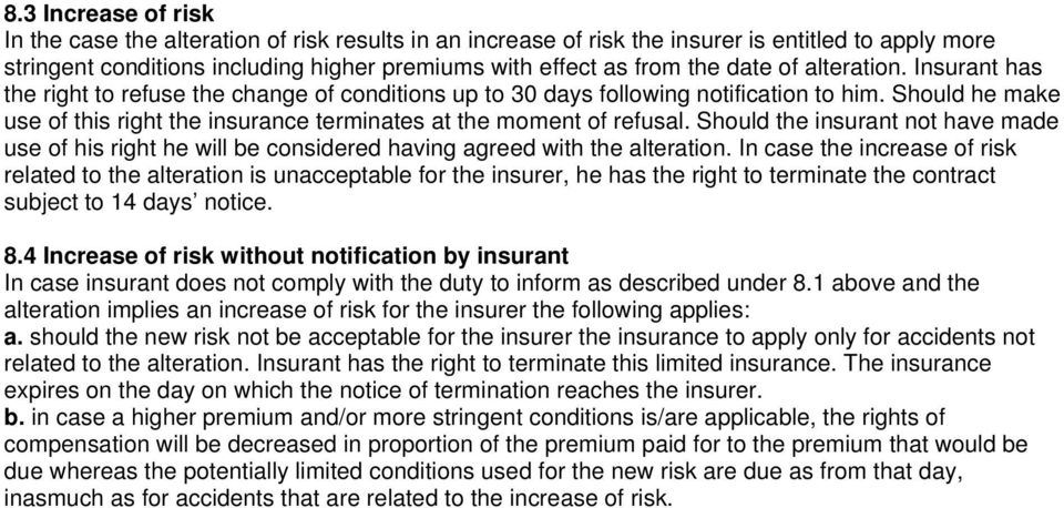 Should he make use of this right the insurance terminates at the moment of refusal. Should the insurant not have made use of his right he will be considered having agreed with the alteration.