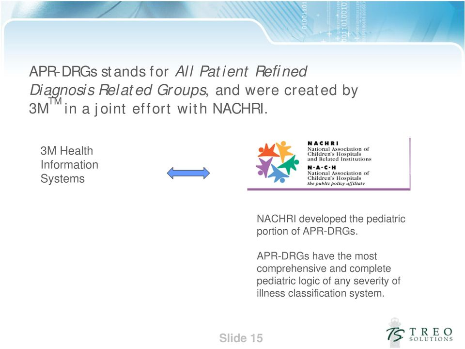 3M Health Information Systems NACHRI developed the pediatric portion of APR-DRGs.