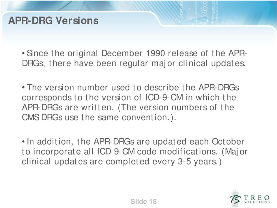 The version number used to describe the APR-DRGs corresponds to the version of ICD-9-CM in which the APR-DRGs are