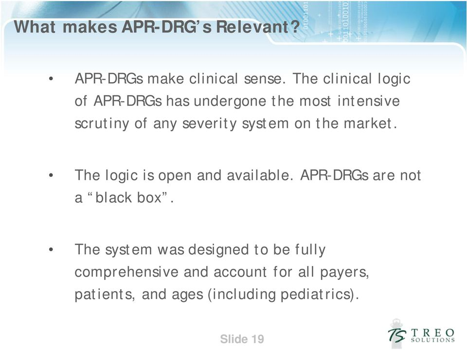 system on the market. The logic is open and available. APR-DRGs are not a black box.