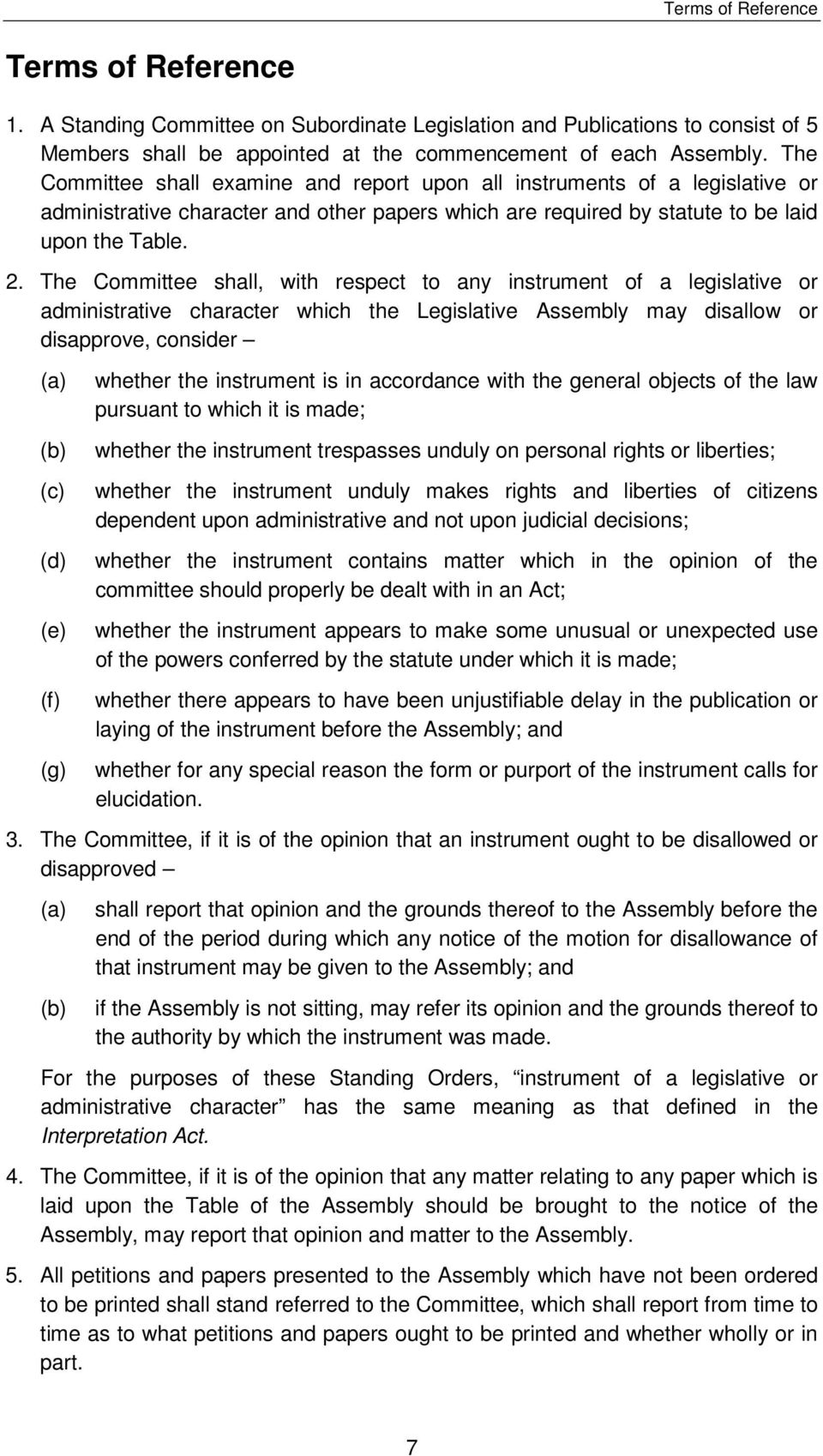 The Committee shall, with respect to any instrument of a legislative or administrative character which the Legislative Assembly may disallow or disapprove, consider (a) (b) (c) (d) (e) (f) (g)