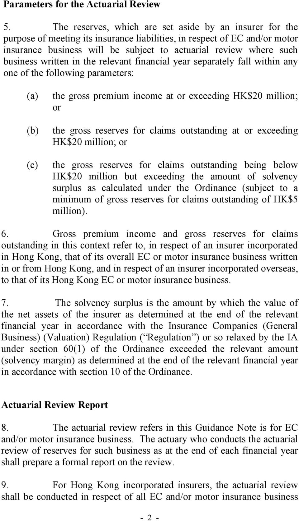 business written in the relevant financial year separately fall within any one of the following parameters: (a) (b) (c) the gross premium income at or exceeding HK$20 million; or the gross reserves
