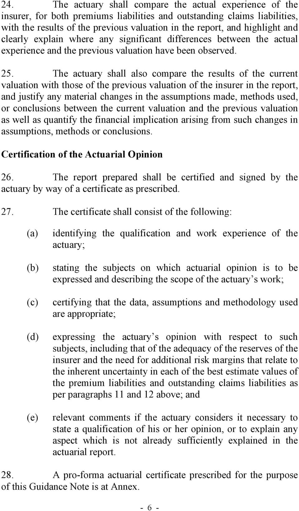 The actuary shall also compare the results of the current valuation with those of the previous valuation of the insurer in the report, and justify any material changes in the assumptions made,