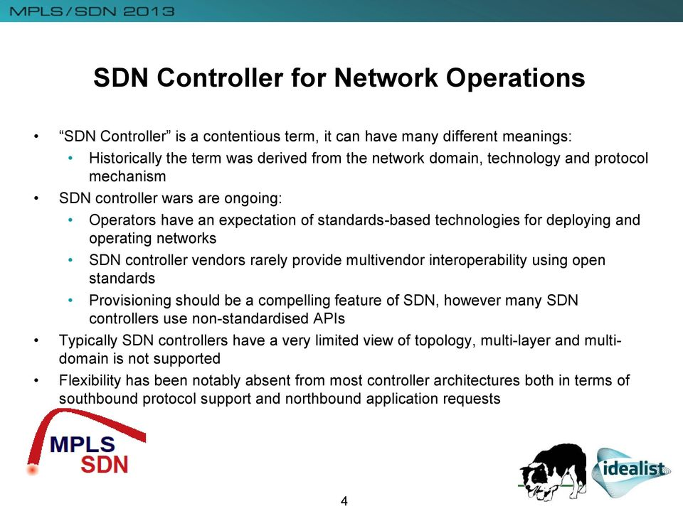 interoperability using open standards Provisioning should be a compelling feature of SDN, however many SDN controllers use non-standardised APIs Typically SDN controllers have a very limited view of