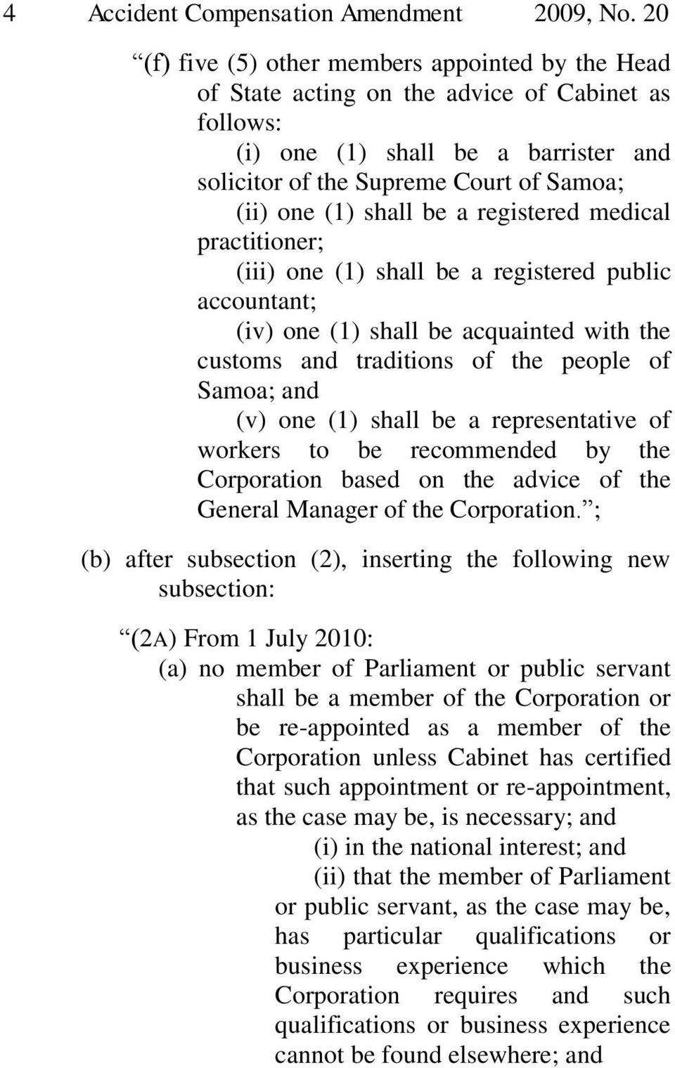 shall be a registered medical practitioner; (iii) one (1) shall be a registered public accountant; (iv) one (1) shall be acquainted with the customs and traditions of the people of Samoa; and (v) one