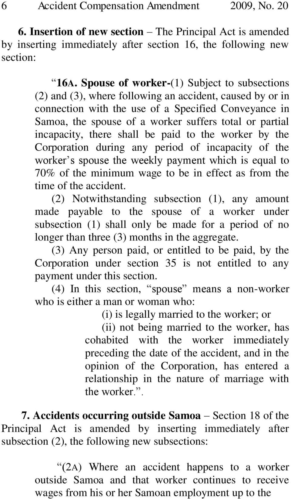 or partial incapacity, there shall be paid to the worker by the Corporation during any period of incapacity of the worker s spouse the weekly payment which is equal to 70% of the minimum wage to be