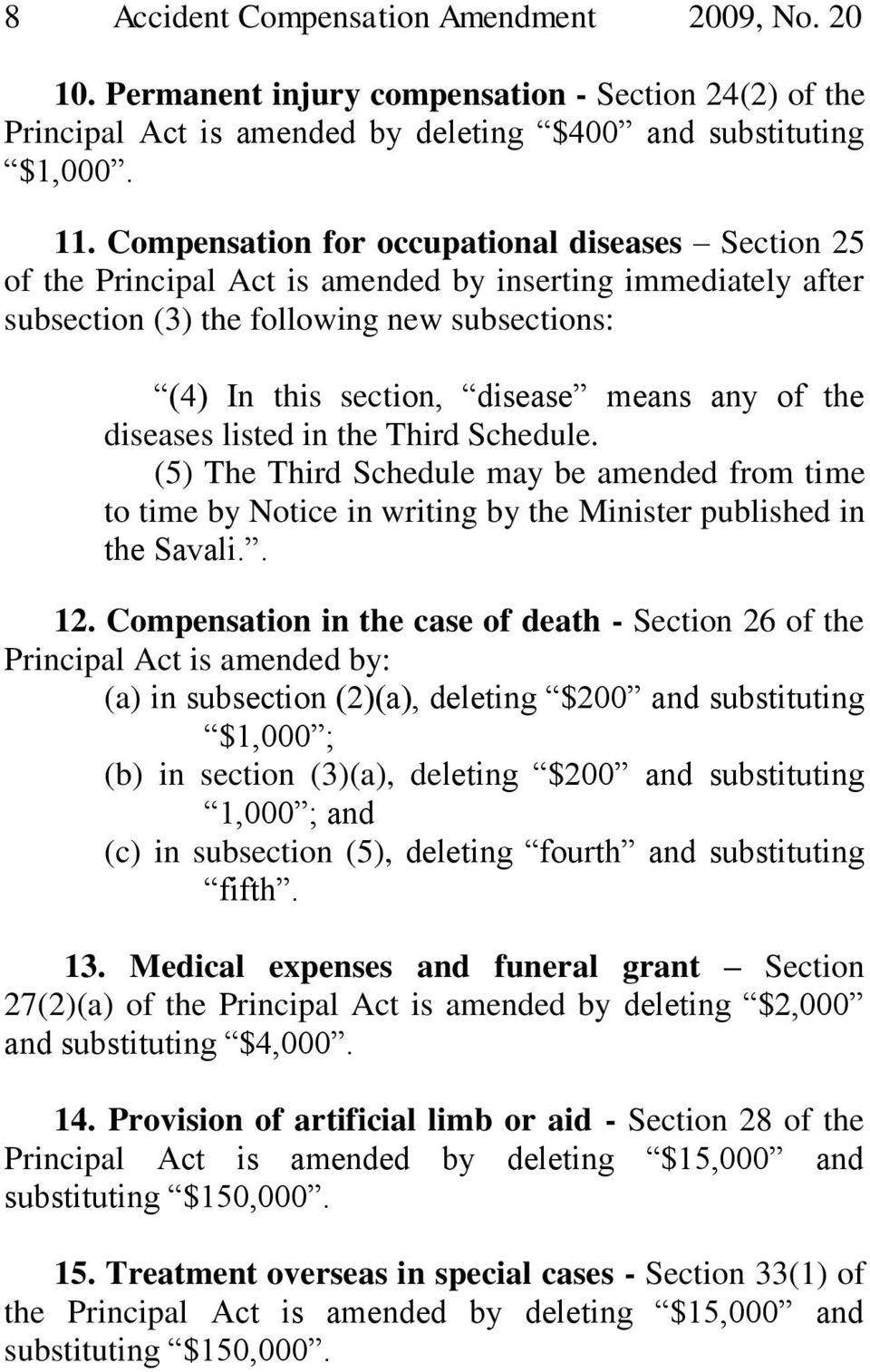 of the diseases listed in the Third Schedule. (5) The Third Schedule may be amended from time to time by Notice in writing by the Minister published in the Savali.. 12.