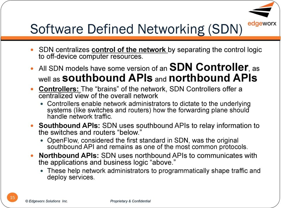 network Controllers enable network administrators to dictate to the underlying systems (like switches and routers) how the forwarding plane should handle network traffic.