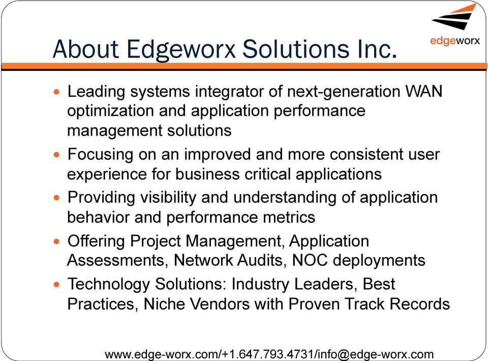 more consistent user experience for business critical applications Providing visibility and understanding of application behavior and