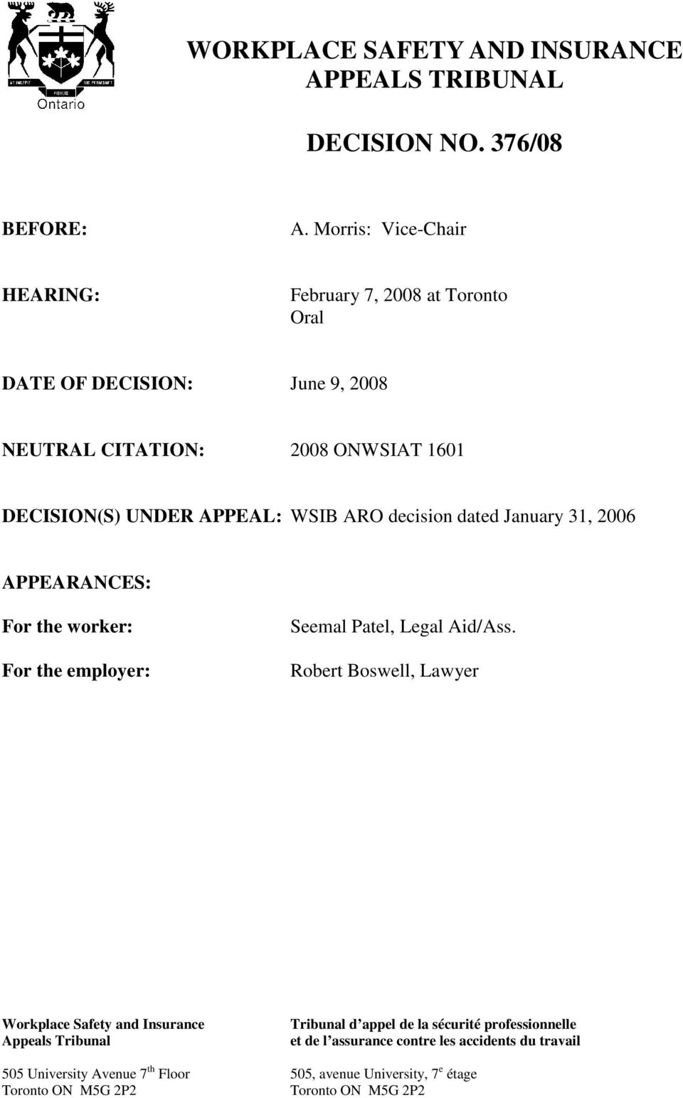 WSIB ARO decision dated January 31, 2006 APPEARANCES: For the worker: For the employer: Seemal Patel, Legal Aid/Ass.