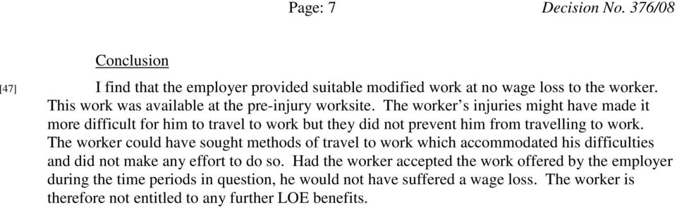 The worker s injuries might have made it more difficult for him to travel to work but they did not prevent him from travelling to work.