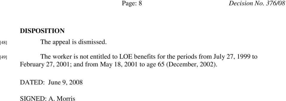 [49] The worker is not entitled to LOE benefits for the periods