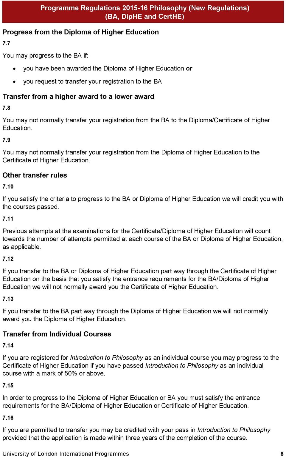 8 You may not normally transfer your registration from the BA to the Diploma/Certificate of Higher Education. 7.