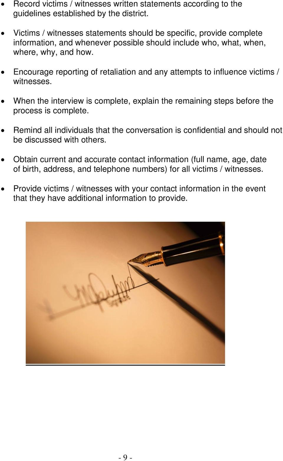Encourage reporting of retaliation and any attempts to influence victims / witnesses. When the interview is complete, explain the remaining steps before the process is complete.