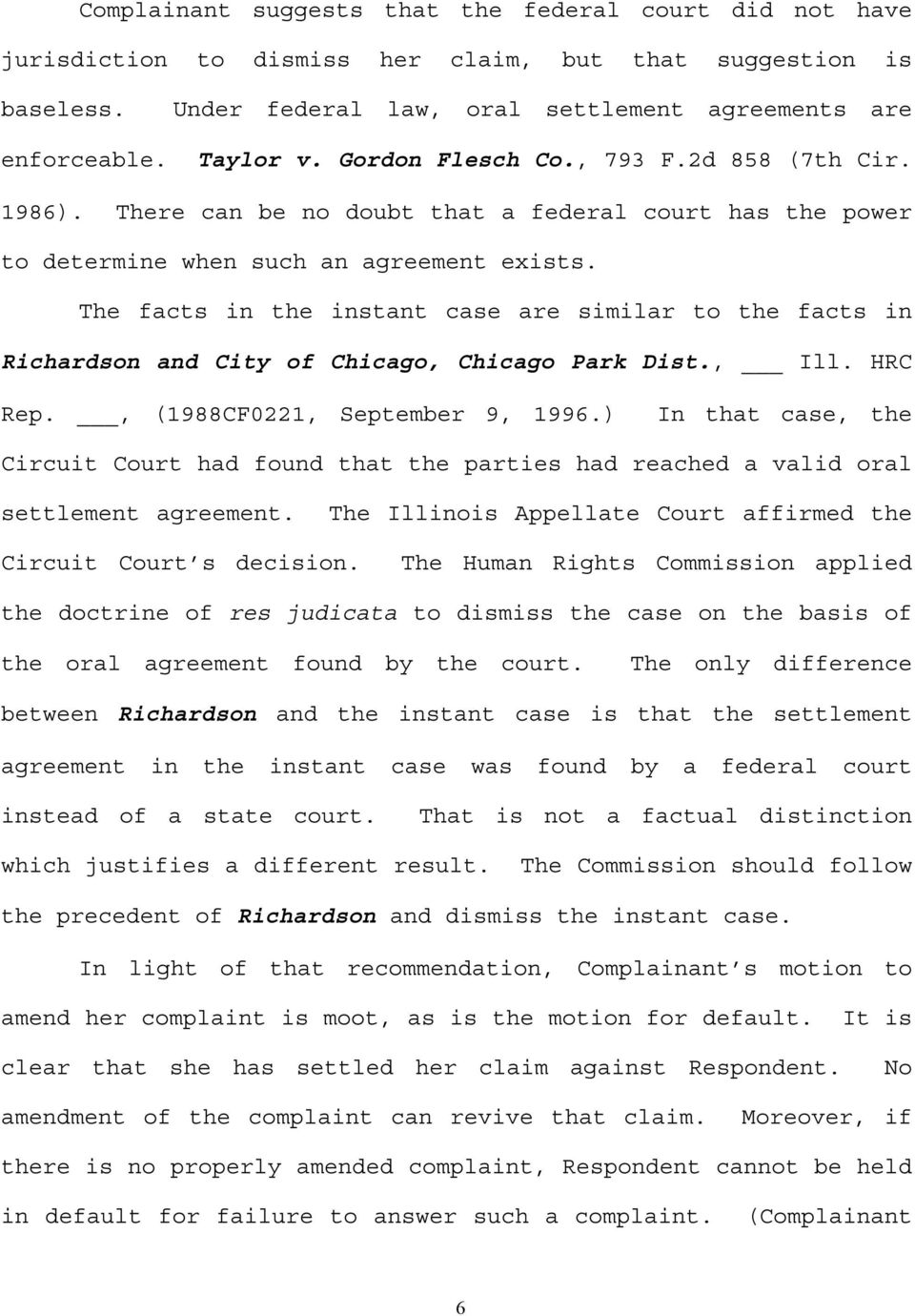 The facts in the instant case are similar to the facts in Richardson and City of Chicago, Chicago Park Dist., Ill. HRC Rep., (1988CF0221, September 9, 1996.