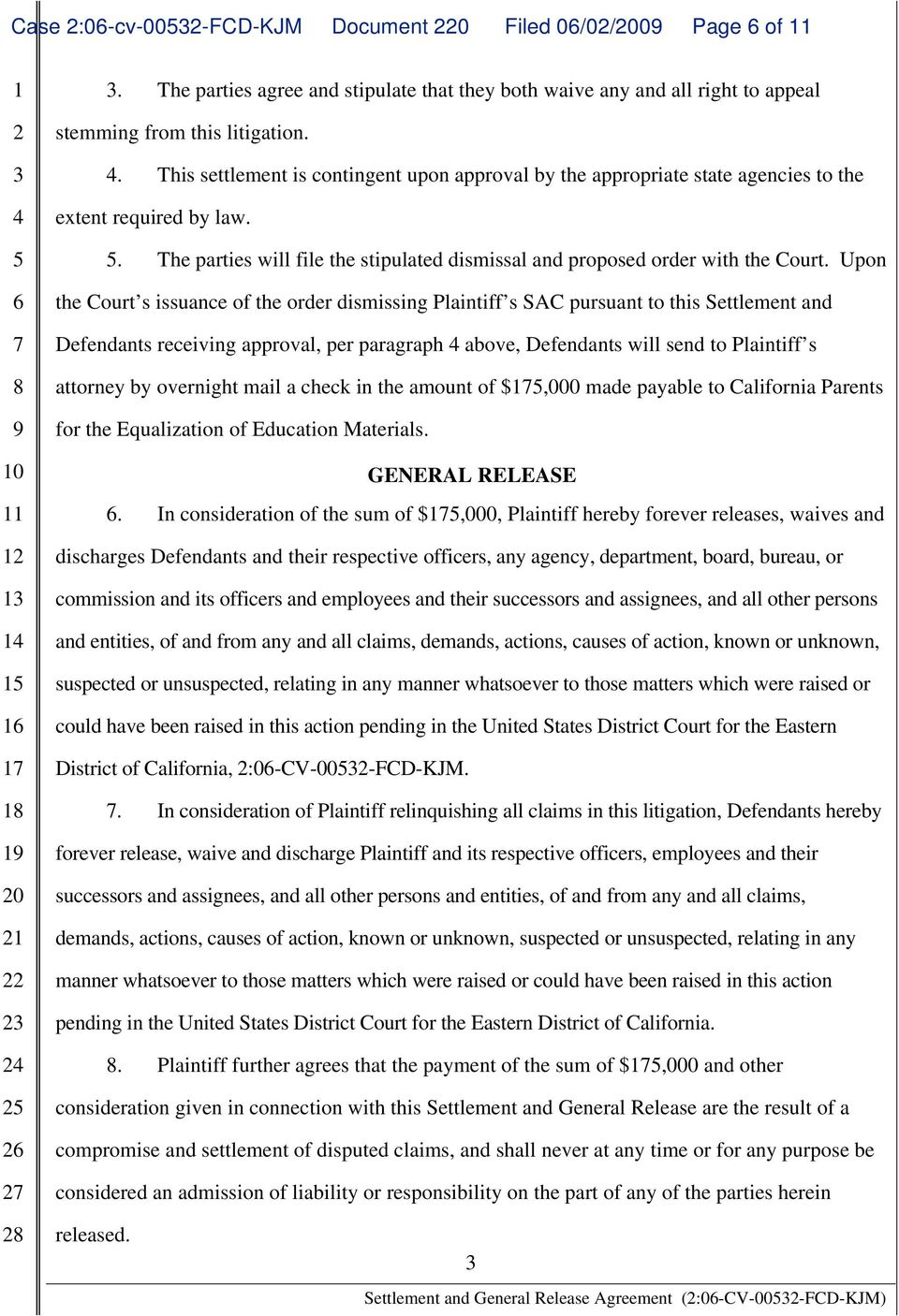 Upon the Court s issuance of the order dismissing Plaintiff s SAC pursuant to this Settlement and Defendants receiving approval, per paragraph above, Defendants will send to Plaintiff s attorney by