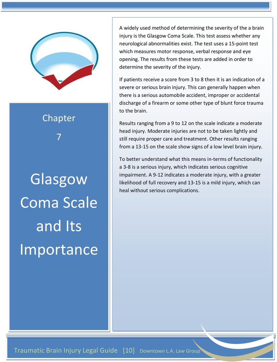 Chapter 7 Glasgow Coma Scale and Its Importance If patients receive a score from 3 to 8 then it is an indication of a severe or serious brain injury.