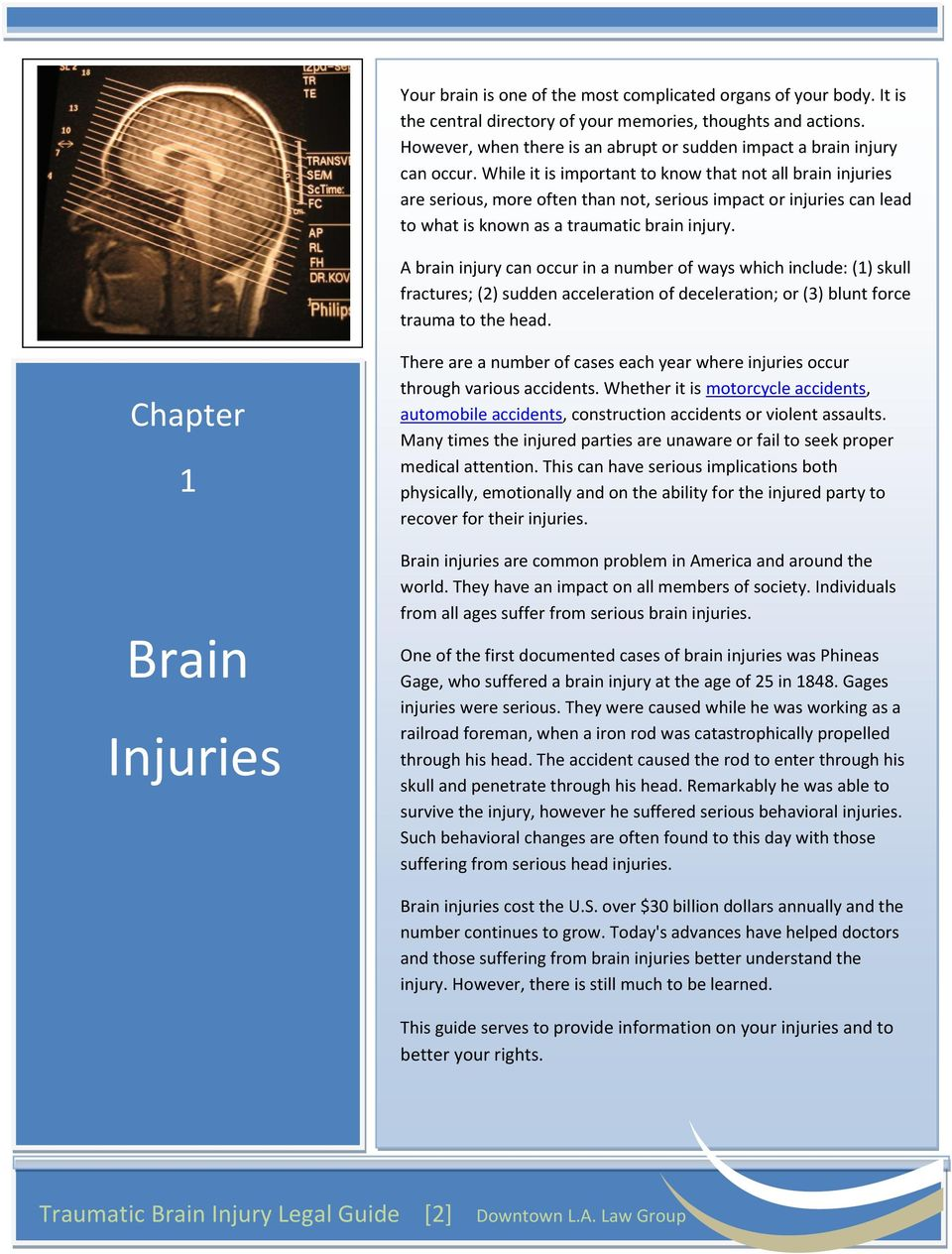While it is important to know that not all brain injuries are serious, more often than not, serious impact or injuries can lead to what is known as a traumatic brain injury.