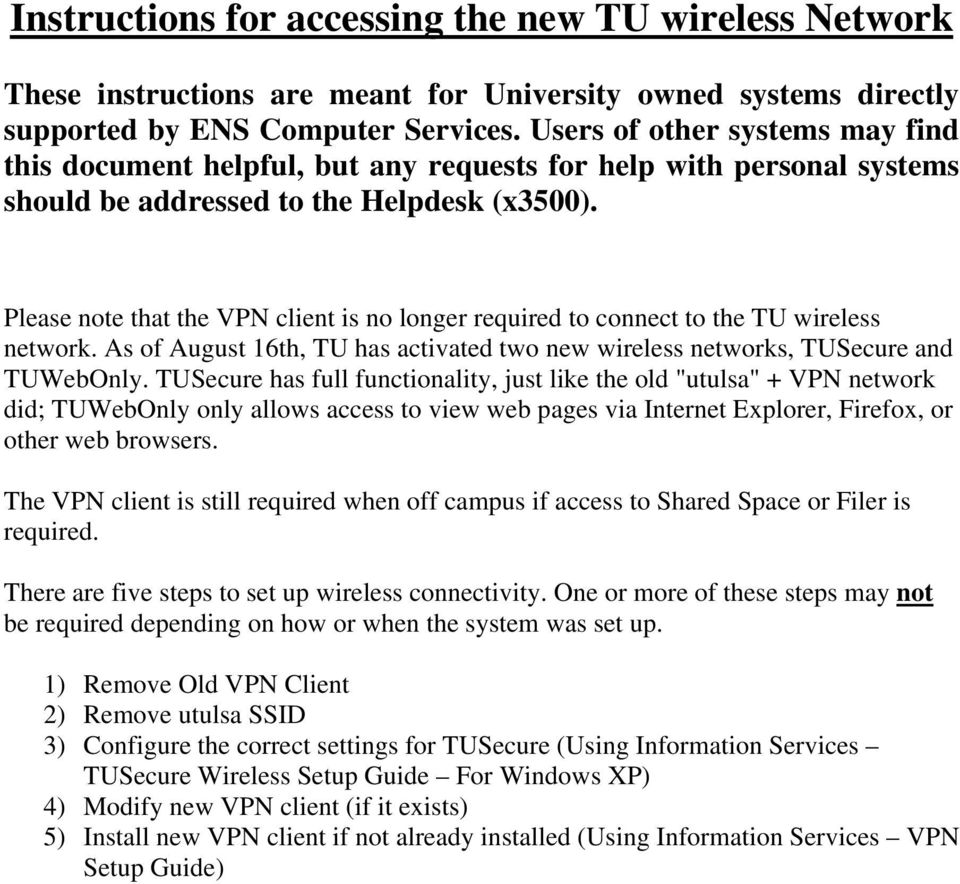 Please note that the VPN client is no longer required to connect to the TU wireless network. As of August 16th, TU has activated two new wireless networks, TUSecure and TUWebOnly.