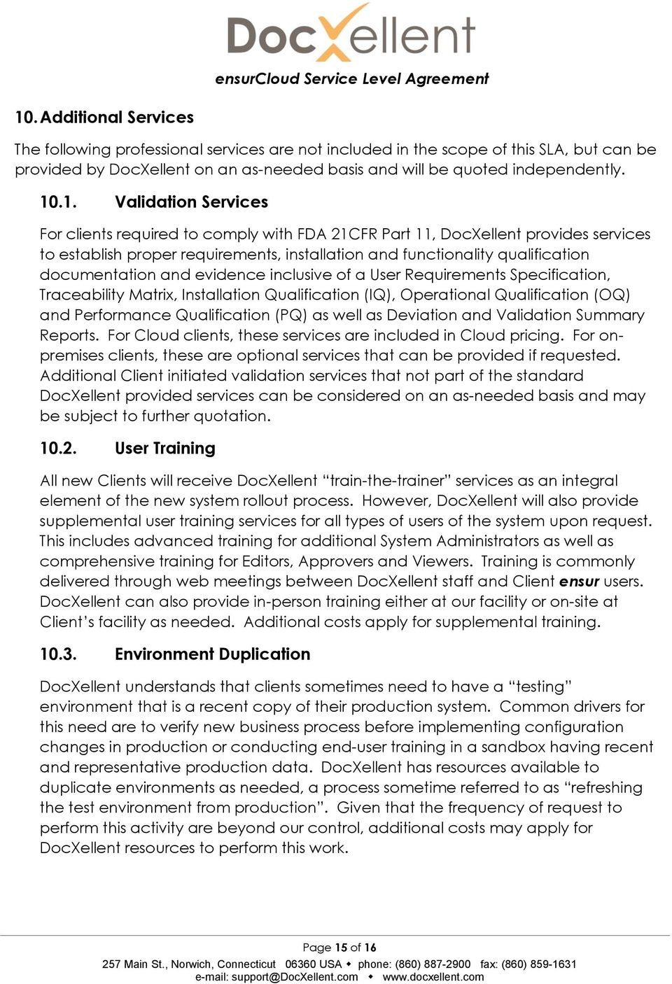 .1. Validation Services For clients required to comply with FDA 21CFR Part 11, Docellent provides services to establish proper requirements, installation and functionality qualification documentation