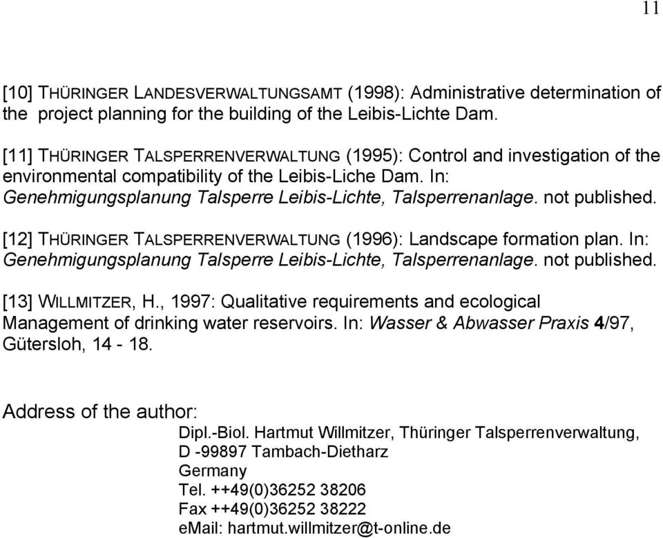 not published. [12] THÜRINGER TALSPERRENVERWALTUNG (1996): Landscape formation plan. In: Genehmigungsplanung Talsperre Leibis-Lichte, Talsperrenanlage. not published. [13] WILLMITZER, H.