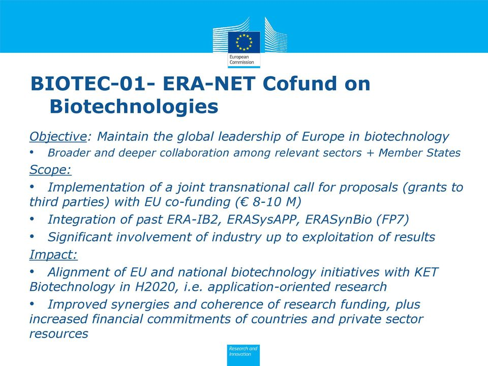 ERASysAPP, ERASynBio (FP7) Significant involvement of industry up to exploitation of results Impact: Alignment of EU and national biotechnology initiatives with KET