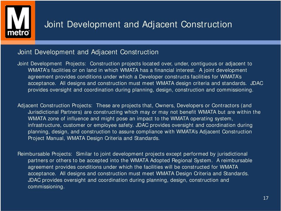 All designs and construction must meet WMATA design criteria and standards. JDAC provides oversight and coordination during planning, design, construction and commissioning.