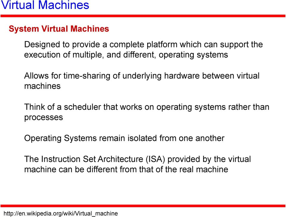 works on operating systems rather than processes Operating Systems remain isolated from one another The Instruction Set