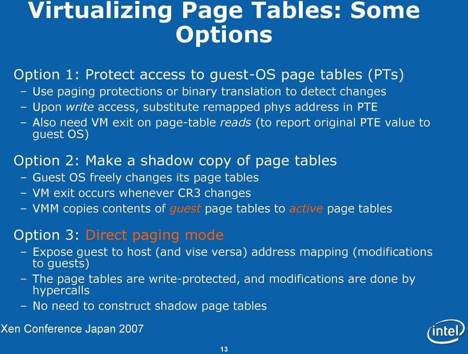 freely changes its page tables VM exit occurs whenever CR3 changes VMM copies contents of guest page tables to active page tables Option 3: Direct paging mode Expose guest to